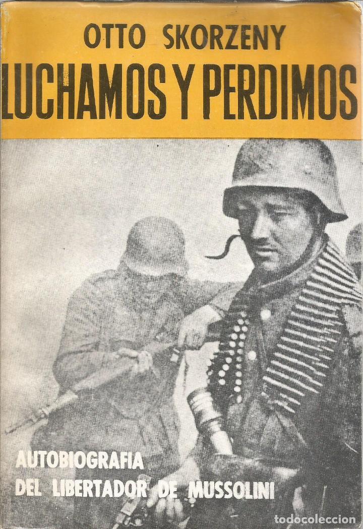LUCHAMOS Y PERDIMOS. 1979 - OTTO SKORZENY (Libros de Segunda Mano - Historia - Segunda Guerra Mundial)