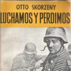 Libros de segunda mano: LUCHAMOS Y PERDIMOS. 1979 - OTTO SKORZENY. Lote 233063125