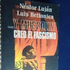 Libros de segunda mano: ...Y MUSSOLINI CREÓ EL FASCISMO. NÉSTOR LUJÁN; LUIS BETTONICA. Lote 233828005