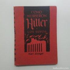 Libros de segunda mano: KARL ZHEIGER. COMO MURIERON HITLER Y LOS SUYOS. EDICIONES RODEGAR. BARCELONA 1962 (ALEMANIA NAZI). Lote 235124110