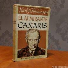 Libros de segunda mano: EL ALMIRANTE CANARIS PRIMERA EDICIÓN 1952 ESPASA CALPE KARL HEINZ ABSHAGEN. Lote 235145995