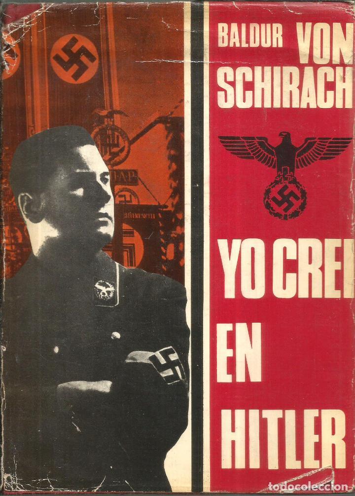 YO CREÍ EN HITLER. PUBLICADO EN 1968 - BALDUR VON SCHIRACH (Libros de Segunda Mano - Historia - Segunda Guerra Mundial)