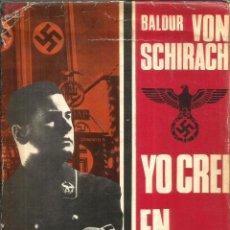 Libros de segunda mano: YO CREÍ EN HITLER. PUBLICADO EN 1968 - BALDUR VON SCHIRACH. Lote 240495635