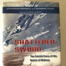 Libros de segunda mano: SHATTERED SWORD: THE UNTOLD STORY OF THE BATTLE OF MIDWAY DE JONATHAN PARSHALL. Lote 240800730