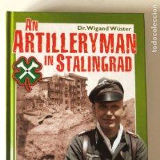 Libros de segunda mano: AN ARTILLERYMAN IN STALINGRAD, MEMOIRS OF A PARTICIPANT IN THE BATTLE DE DR. WIGAND WÜSTER. Lote 240809710