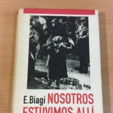 Libros de segunda mano: LIBRO II GUERRA MUNDIAL - NOSOTROS ESTUVIMOS ALLÍ, DE E. BIAGI. CÍRCULO DE LECTORES, 1992. Lote 243674420