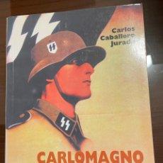 Libros de segunda mano: CARLOMAGNO VOLUNTARIOS FRANCESES EN LA WAFFEN SS, CARLOS CABALLERO JURADO. Lote 243787165