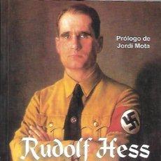 Libros de segunda mano: RUDOLF HESS. LUGARTENIENTE DE HITLER, PRÓLOGO DE JORDI MOTA.. Lote 243788365