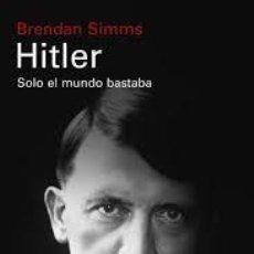 Libros de segunda mano: HITLER. SOLO EL MUNDO BASTABA. BRENDAN SIMMS ++. Lote 244888915