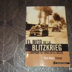 Libros de segunda mano: EL MITO DE LA BLITZKRIEG, LA CAMPAÑA DE 1940. KARL-HEINZ FRIESER. EDICIONES SALAMINA. Lote 245253540