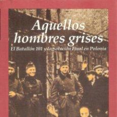 Libros de segunda mano: AQUELLOS HOMBRES GRISES - CHRISTOPHER R. BROWNING. Lote 245291510