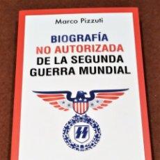 Libros de segunda mano: BIOGRAFÍA NO AUTORIZADA DE LA SEGUNDA GUERRA MUNDIAL. MARCO PIZZUTI. Lote 245479570