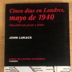 Libros de segunda mano: CINCO DÍAS EN LONDRES, MAYO DE 1940 - CHURCHILL SOLO FRENTE A HITLER.JOHN LUKACS -. Lote 253115200
