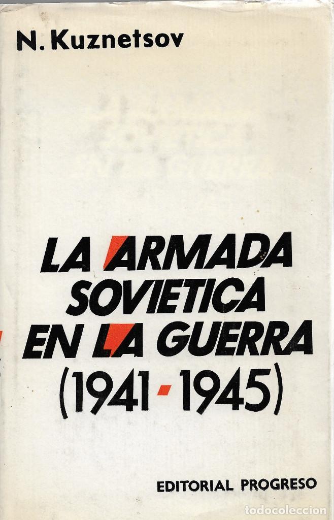 LA ARMADA SOVIÉTICA EN LA GUERRA (1941-1945), N. KUZNETSOV (Libros de Segunda Mano - Historia - Segunda Guerra Mundial)