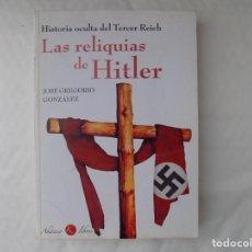Libros de segunda mano: LIBRERIA GHOTICA. GREGORIO GONZALEZ. LAS RELIQUIAS DE HITLER. HISTORIA OCULTA DEL TERCER REICH. 2010. Lote 254096640