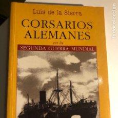 Libros de segunda mano: CORSARIOS ALEMANES EN LA SEGUNDA GUERRA MUNDIAL DE LUIS DE LA SIERRA. Lote 254113605