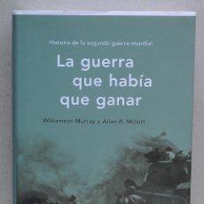 Libros de segunda mano: LA GUERRA QUE HABÍA QUE GANAR. WILLIAMSON MURRAY ALLAN R. MILLET. Lote 255956945