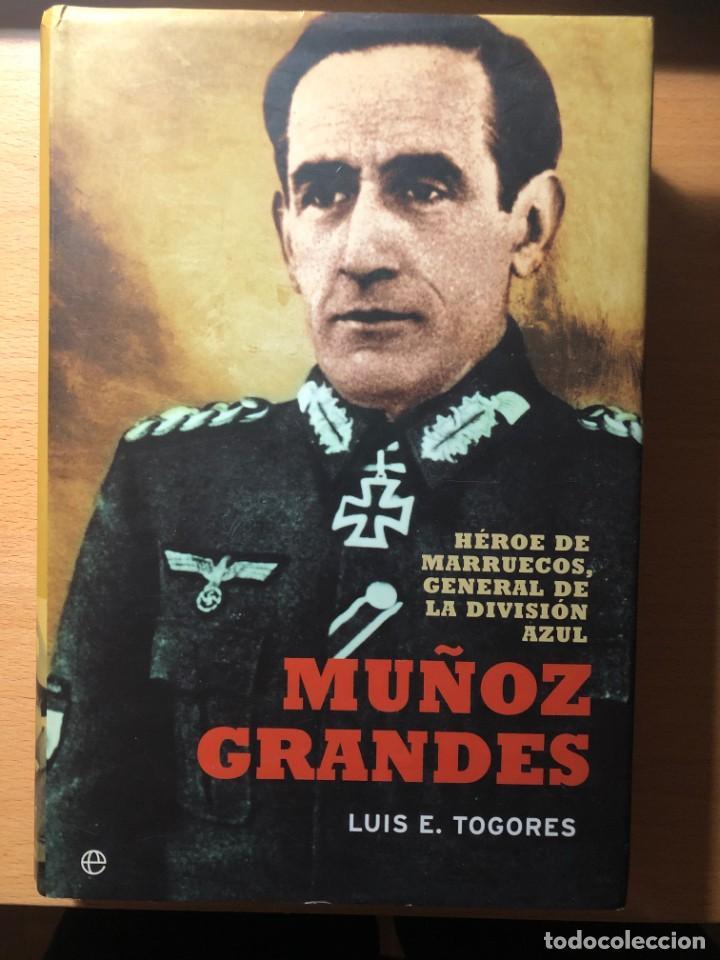 MUÑOZ GRANDES. HÉROE DE MARRUECOS, GENERAL DE LA DIVISIÓN AZUL. LUIS E. TOGORRES. NAZISMO (Libros de Segunda Mano - Historia - Segunda Guerra Mundial)