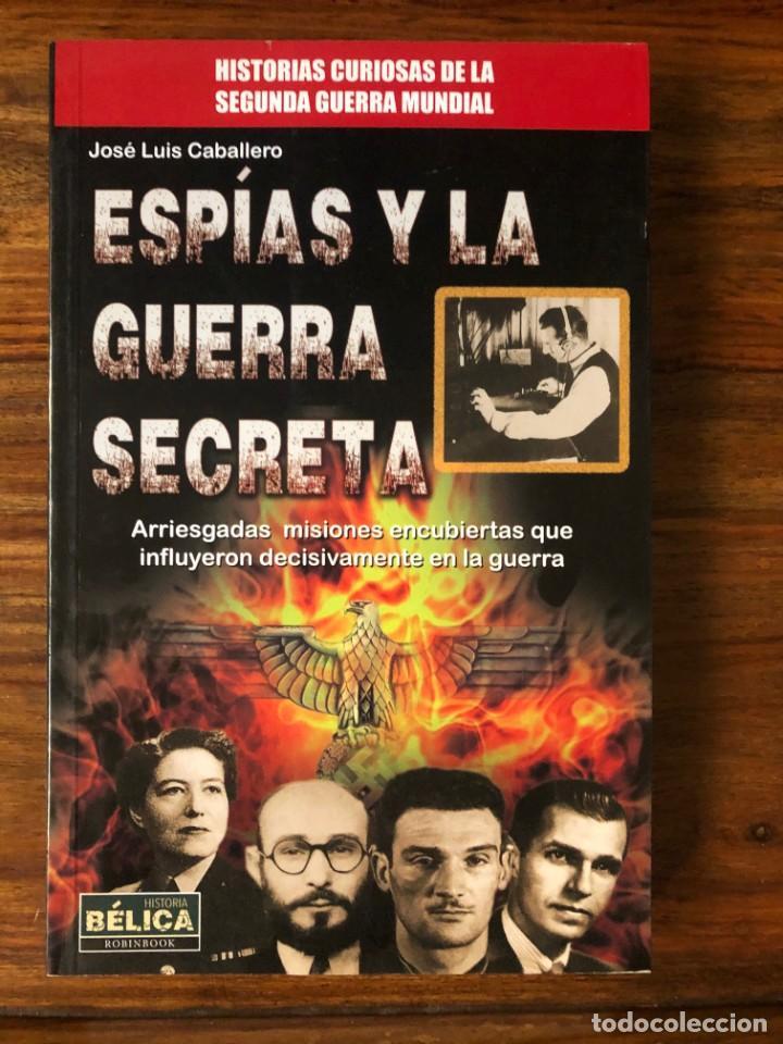 ESPIAS Y LA GUERRA SECRETA. JOSÉ LUIS CABALLERO. ROBIN BOOK. NAZISMO. (Libros de Segunda Mano - Historia - Segunda Guerra Mundial)