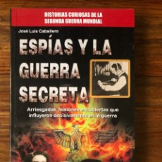 Libros de segunda mano: ESPIAS Y LA GUERRA SECRETA. JOSÉ LUIS CABALLERO. ROBIN BOOK. NAZISMO.. Lote 255980300