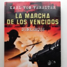 Libros de segunda mano: LA MARCHA DE LOS VENCIDOS - DUNKERQUE - KARL VON VEREITER - ED. MALABAR - SEGUNDA GUERRA MUNDIAL. Lote 256115270