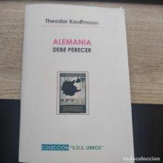 Libros de segunda mano: ALEMANIA DEBE PERECER: (1941) POR KAUFFMANN THEODOR GASTOS DE ENVIO GRATIS SEGUNDA GUERRA MUNDIAL. Lote 293265753