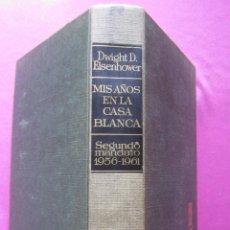 Libros de segunda mano: MIS AÑOS EN LA CASA BLANCA GENERAL EISENHOWER AÑO 1965. Lote 260753875