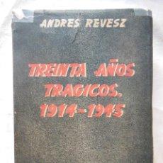 Libros de segunda mano: TREINTA AÑOS TRAGICOS 1914 -1945. ANDRES REVESZ 1945. Lote 261240010