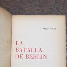 Libros de segunda mano: LA BATALLA DE BERLÍN - ANDREW TULLY 1ª EDICIÓN. Lote 261263055
