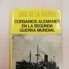 Libros de segunda mano: CORSARIOS ALEMANES EN LA SEGUNDA GUERRA MUNDIAL LUIS DE LA SIERRA. Lote 262313190