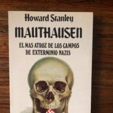 Libros de segunda mano: MAUTHAUSEN. EL MÁS ATROZ DE LOS CAMPOS NAZIS. HOWARD STANLEY. HOLOCAUSTO. DESCATALOGADO.. Lote 263563655