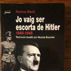 Libros de segunda mano: JO VAIG SER ESCORTA DE HITLER . 1949-1945. ROCHUS MISCH. NAZISMO.. Lote 263589280