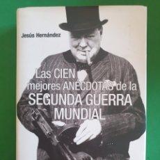 Libros de segunda mano: LAS CIEN MEJORES ANÉCDOTAS DE LA SEGUNDA GUERRA MUNDIAL. JESÚS HERNANDEZ. HISTORIA INÉDITA- 2004. Lote 268962464