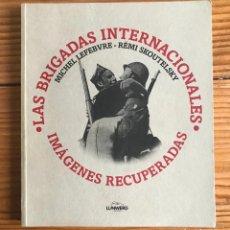 Libros de segunda mano: LAS BRIGADAS INTERNACIONALES. IMAGENES RECUPERADAS.MICHEL LEFEBVRE-PEÑA Y RÉMI SKOUTELSKY -NUEVO. Lote 280115118