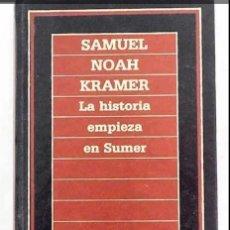 Libros de segunda mano: LA HISTORIA EMPIEZA EN SUMER.- KRAMER, SAMUEL NOAH. Lote 283922478