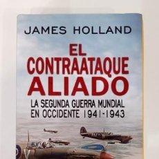 Libri di seconda mano: EL CONTRAATAQUE ALIADO.- LA SEGUNDA GUERRA MUNDIAL EN OCCIDENTE 1941-1943.- JAMES HOLLAND (2019). Lote 285536848