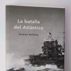 Libros de segunda mano: LA BATALLA DEL ATLÁNTICO / ANDREW WILLIAMS.. Lote 287874723