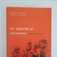 Libros de segunda mano: UN EJÉRCITO AL AMANECER LA GUERRA EN EL NORTE DE ÁFRICA 1942-1943 / RICK ATKINSON.. Lote 288015443