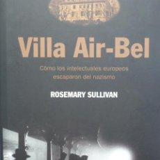 Libros de segunda mano: VILLA AIR-BEL: CÓMO LOS INTELECTUALES EUROPEOS ESCAPARON DEL NAZISMO.. Lote 288028648