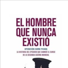 Libros de segunda mano: EL HOMBRE QUE NUNCA EXISTIÓ DE BEN MACINTYRE. Lote 288046993