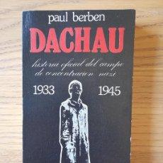 Libros de segunda mano: DACHAU. HISTORIA OFICIAL. 1933-1945.- BERBEN, PAUL. FELMAR, ESPAÑA, 1977. Lote 288490283