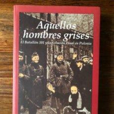 Libros de segunda mano: AQUELLOS HOMBRES GRISES. EL BATALLON 101 Y LA SOLUCIÓN FINAL DE POLONIA. CHRISTOPHER. R. BROWNING. Lote 289349733