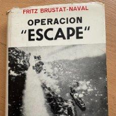 Libros de segunda mano: OPERACION ESCAPE, FRITZ BRUSTAT NAVAL. Lote 289409798