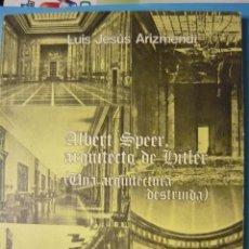 Libros de segunda mano: ALBERT SPEER, ARQUITECTO DE HITLER (UNA ARQUITECTURA DESTRUÍDA) LUIS JESÚS ARIZMENDI (FASCISMO). Lote 289625598