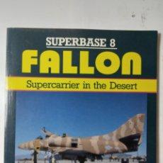 Libros de segunda mano: SUPERBASE 8, FALLON, SUPERCARRIER IN THE DESERT, TONY HOLMES. Lote 289899503