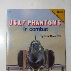 Libros de segunda mano: USAF PHANTOMS IN COMBAT, LOU DRENDEL, SQUADRON SIGNAL PUBLICATIONS. Lote 289899698