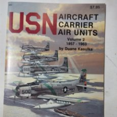 Libros de segunda mano: USN AIRCRAFT CARRIER AIR UNITS VOLUMEN 2, 1957-1963, DUANE KASULKA. Lote 294552238