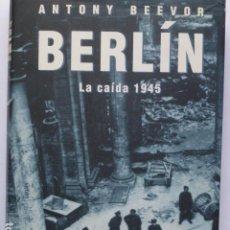 Libros de segunda mano: BERLÍN. LA CAÍDA (1945). ANTONY BEEVOR.. Lote 294558323