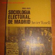Libros de segunda mano: SOCIOLOGIA ELECTORAL DE MADRID. JAVIER TUSELL.. Lote 23698305
