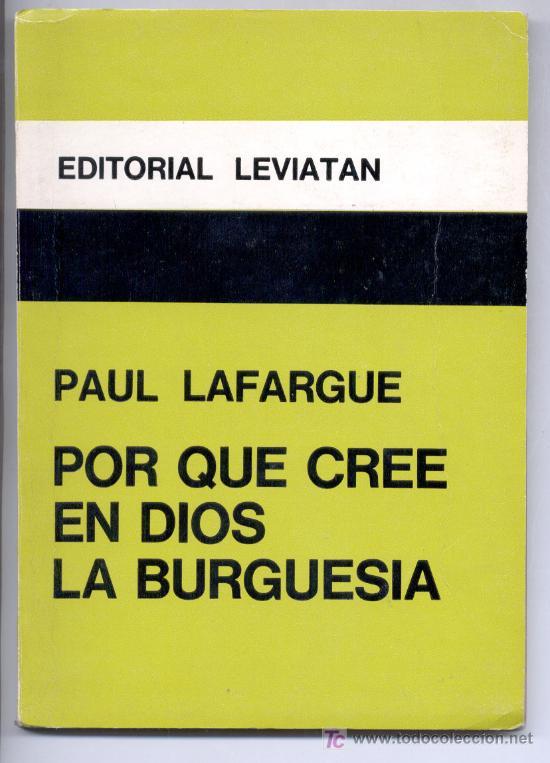 POR QUÉ CRÉE EN DIOS LA BURGUESÍA -PAUL LAFARGUE- (SOCIOLOGÍA, RELIGIÓN, MARXISMO). ENVÍO: 2,50 € *. (Libros de Segunda Mano - Pensamiento - Sociología)